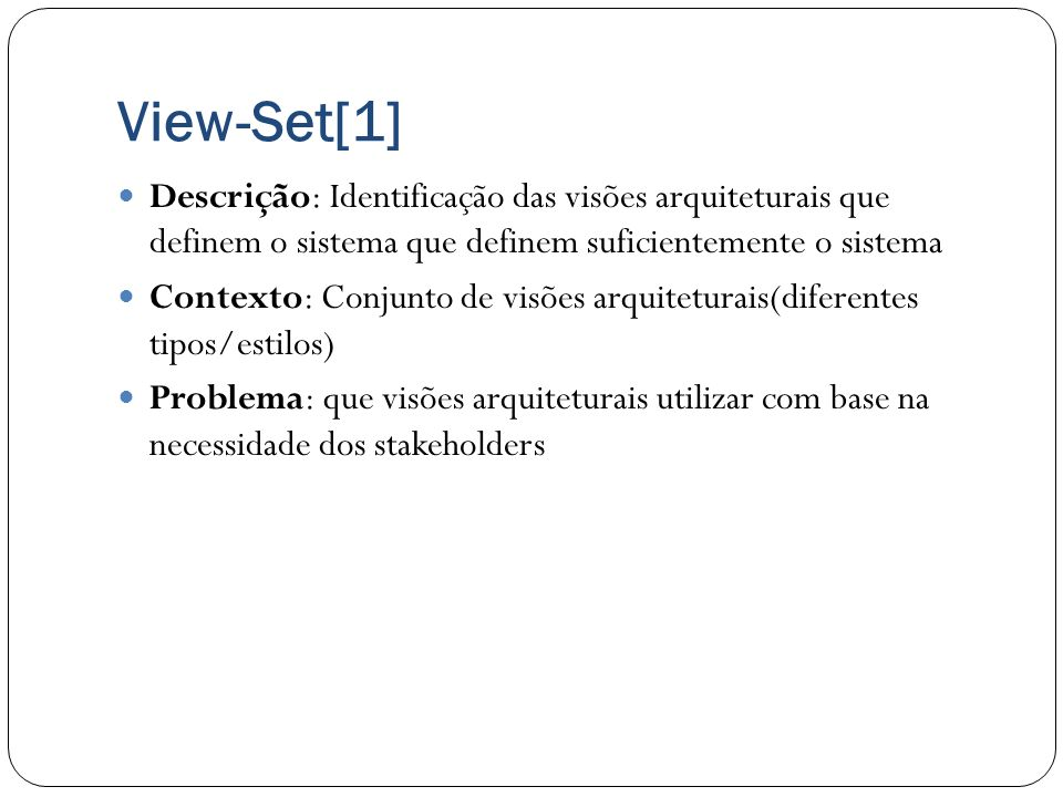 View-Set[1]Descrição: Identificação das visões arquiteturais que definem o sistema que definem suficientemente o sistema.